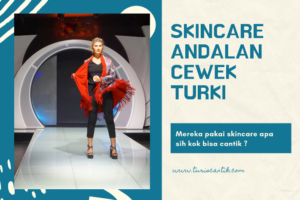 skincare andalan cewek turki